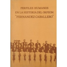 Perfiles humanos en la Historia del Orfeón Fernández Caballero